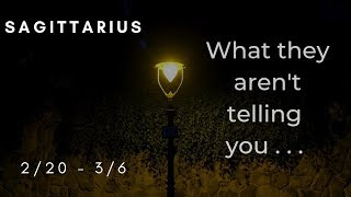 SAGITTARIUS: What they aren't telling you . . . 2/20 - 3/6