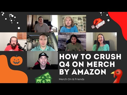 How To Crush Q4 On Merch By Amazon - Merch On & Friends