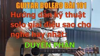 GUITAR BOLERO BÀI 101: Solo DUYÊN PHẬN (Hướng dẫn kỹ thuật solo nốt sao cho nghe hay)