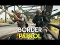 BORDER PATROL! - PUBG (PlayerUnknown's Battlegrounds)