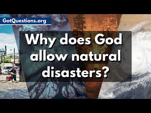 Why does God allow Natural Disasters, like Earthquakes, Hurricanes, & Tsunamis? | GotQuestions.org