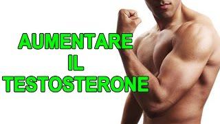 Aumentare il Testosterone / Aumentare Massa Muscolare e La Forza