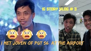 I MET JOVEN OF PGT 6 AT THE AIRPORT! | IG STORY VLOG # 3 | regaladoyves