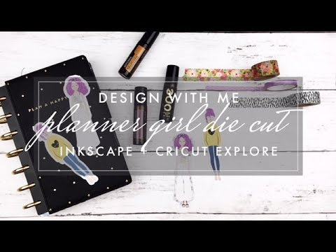 Design With Me // DIY Planner Girl Die Cut with Cricut Explore & Inkscape