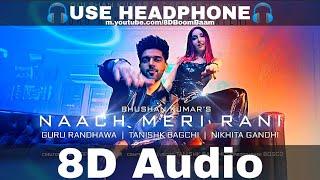 Naach Meri Rani (8D Audio) Guru Randhawa Ft. Nora Fatehi   Tanishk Bagchi  Nikhita G  HQ 3D Surround
