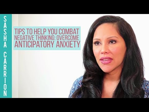 Tips to Help You Combat Negative Thinking: Overcome Anticipatory Anxiety