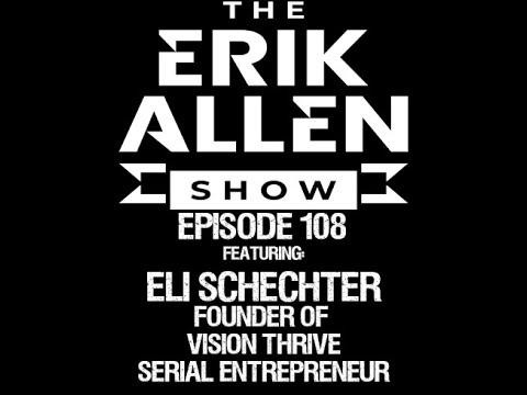 Ep. 108 - Eli Schechter - Founder of Vision Thrive - Serial Entrepreneur