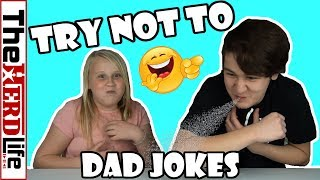 TRY NOT TO LAUGH - BAD DAD JOKES EDITION