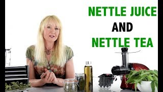 Nettle juice and nettle tea