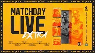 Matchday Live Extra - Wolves v Newcastle United