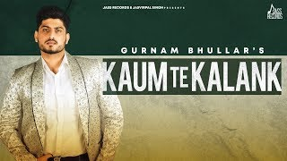 Kaum Te Kalank Gurnam Bhullar Free MP3 Song Download 320 Kbps