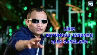 LIRIK KUTUNGGU JANDAMU - ALEX GAMALAMA