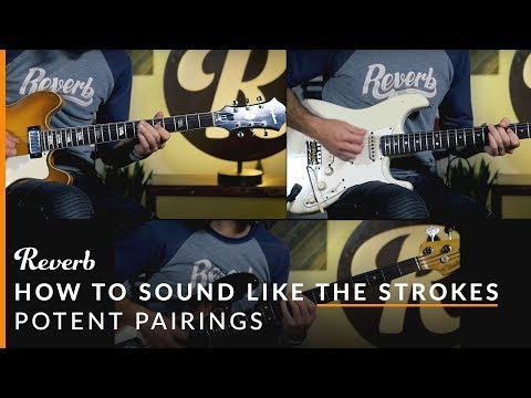 How To Sound Like The Strokes With Pedals and Guitars  Reverb Potent Pairings