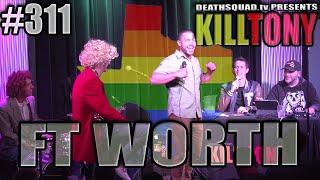 KILL TONY #311 (FT WORTH)