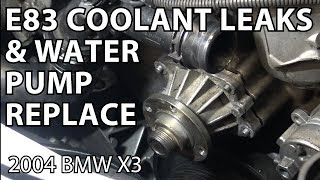 BMW X3 E83 Coolant Leaks And Water Pump Replacement