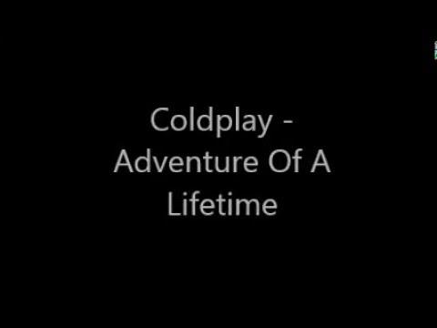 LYRICS Coldplay Adventure Of A Lifetime