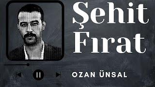 Şehit Fırat - Ozan Ünsal [Audio HQ]
