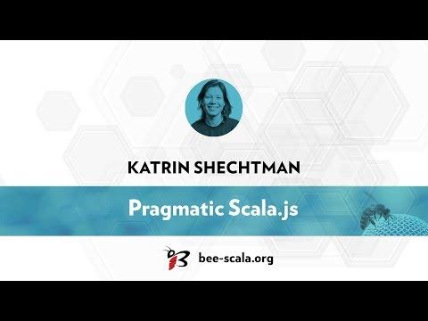 BeeScala 2016: Katrin Shechtman - Pragmatic Scala.js