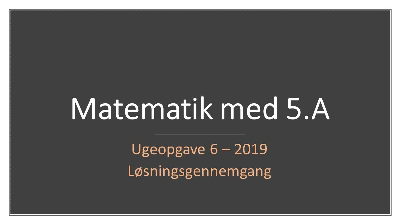 Matematik med 5.A - Uge 6 - 2019