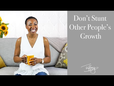 Tiffany's Epiphanies: Don't Stunt Other People's Growth