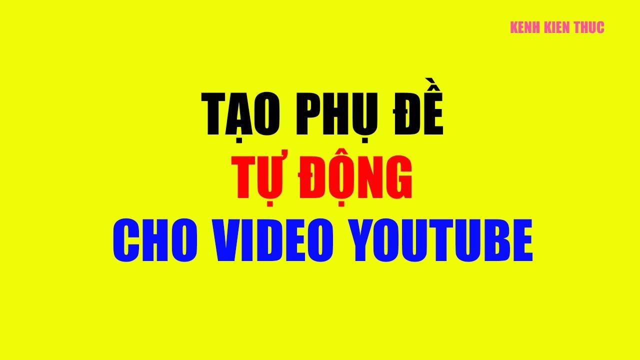 Cách tạo phụ đề TỰ ĐỘNG cho video khi upload lên YouTube năm 2021   KKT