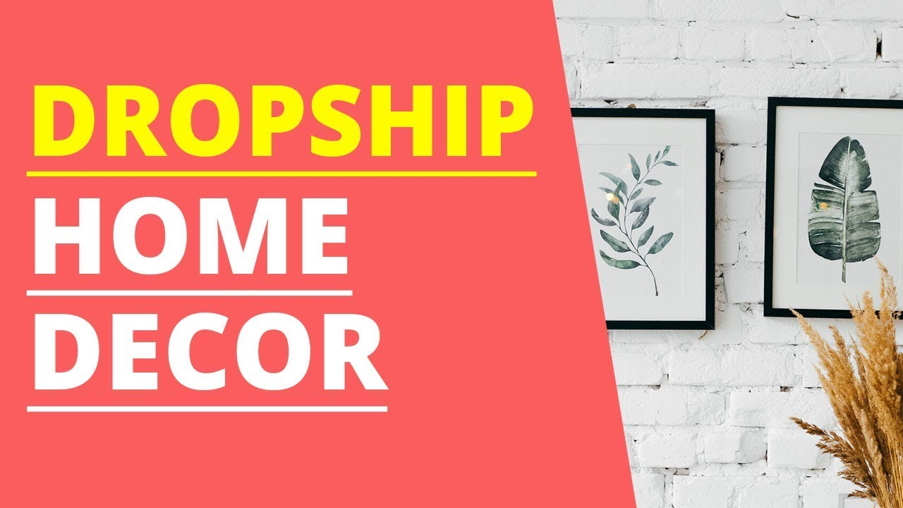 Drop Shipping Home Decor Get Started Fast