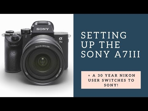 How To Set Up And Configure Your New Sony A7III