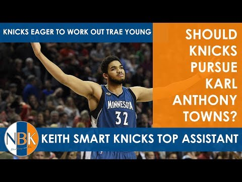 KP for Karl-Anthony Towns?  Knicks Eager for Trae Young; Keith Smart Top Knicks Assistant