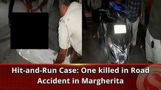 Hit-and-Run Case: One killed in Road Accident in Margherita