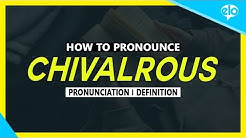 How To Pronounce Chivalrous  |  What Does It Mean?