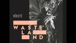 VÉRITÉ - Wasteland - Official Audio