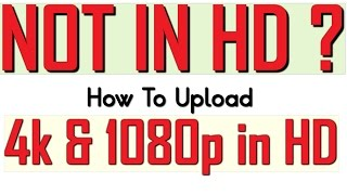 YouTube Video Not in HD- How To Upload 4k/HD Videos Properly On YouTube