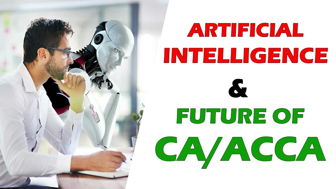 ARTIFICIAL INTELLIGENCE VS FUTURE OF CA/ACCA/ICMA | IMPACT OF A.I, SOFTWARES ON CA/ACCA : CA Legacy