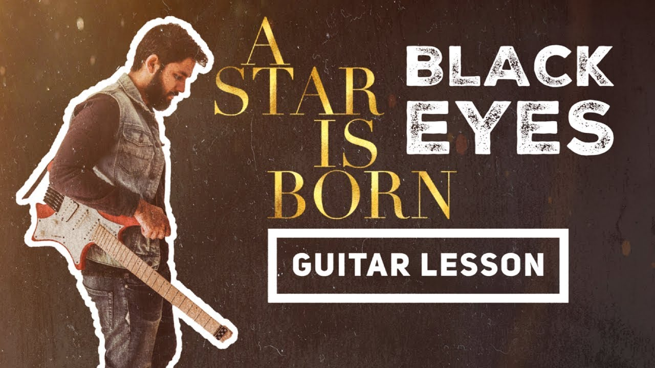 A Star Is Born - Black Eyes Guitar Lesson