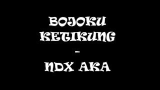NDX A.K.A -  bojoku ketikung  lirik Mp3