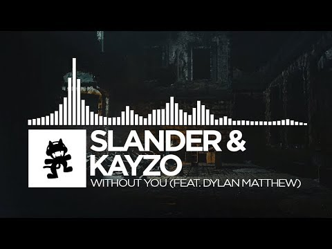 Slander & Kayzo - Without You (feat. Dylan Matthew) [Monstercat Release]