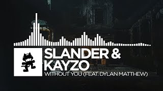 Slander & Kayzo - Without You (feat. Dylan Matthew) [Monstercat Release]