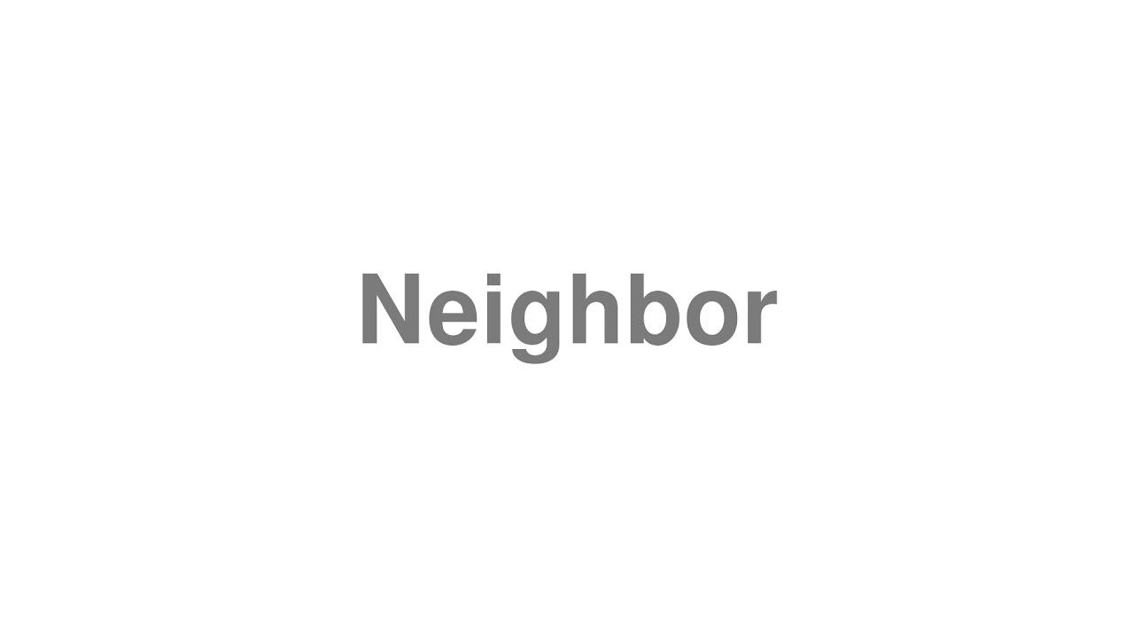 "How to Pronounce ""Neighbor"""