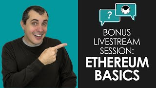 Bonus Livestream Session - Ethereum Basics