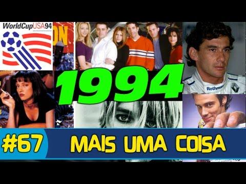  POR QUE 1994 É O MELHOR ANO DO MUNDO? - MAIS UMA COISA