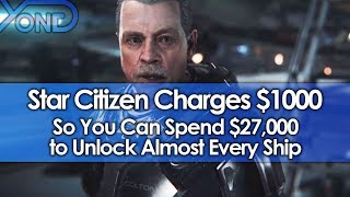 Star Citizen Charges $1000 So You Can Spend $27,000 to Unlock …