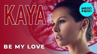 KAYA -  Be My Love (Single 2019)