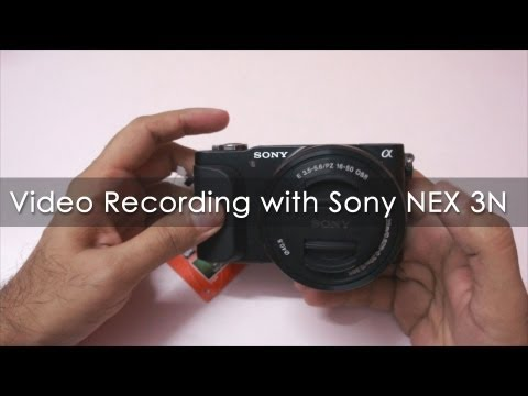 Sony NEX-3N Camera Video Recording Mode & Sample Footage