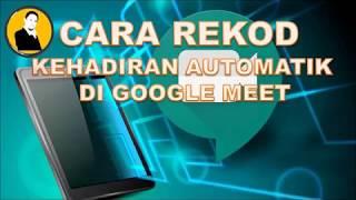 CARA REKOD KEHADIRAN SECARA AUTOMATIK DI GOOGLE MEET. #CIKGUPYAN