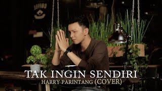 TAK INGIN SENDIRI DIAN PIESESHA - HARRY PARINTANG (COVER)