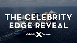 The Celebrity Edge Reveal | Celebrity Cruises