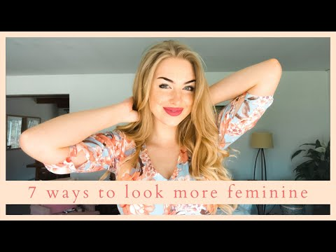 7 Easy Ways to Look More Feminine... - YouTube