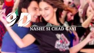 Nashe Si Chadh Gayi (9S AUDIO) | Befikre | Ranveer Singh | Vaani Kapoor | Arijit Singh | 9D GAANA