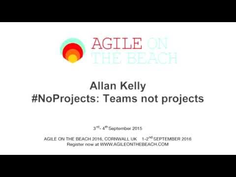Allan Kelly #No Projects - Teams not Projects - Agile on the Beach 2015