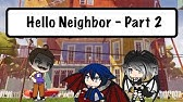 Hello Neighbour (Part 2) by Gachagangster / Gacha Life / GLMM / Shout Outs